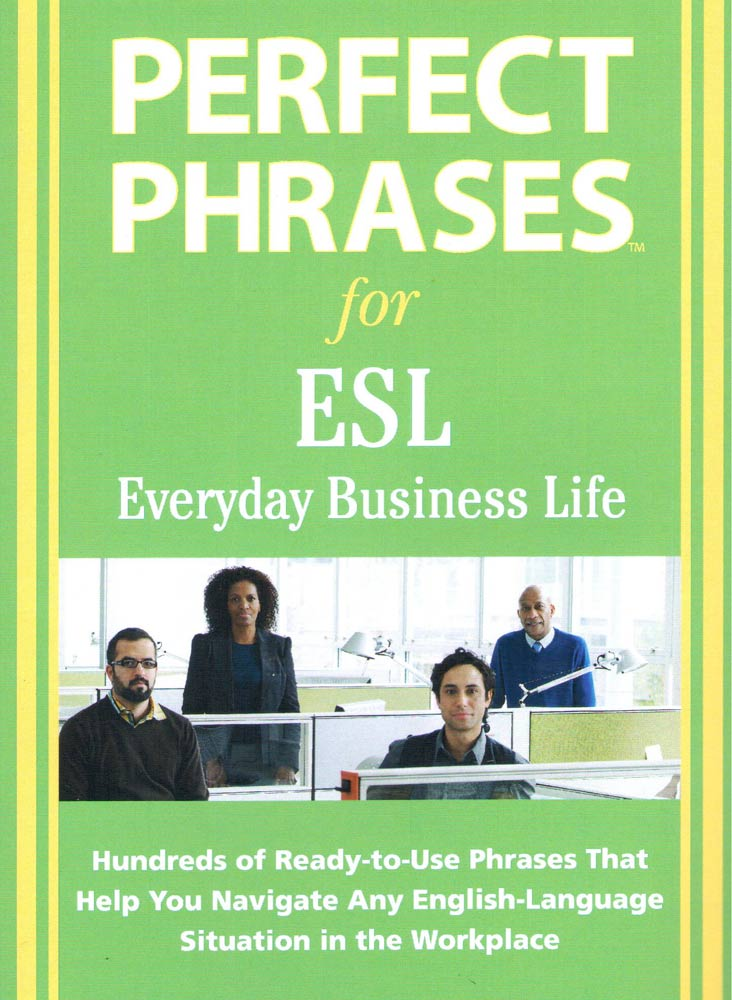 PERFECT PHRASES FOR ESL: EVERYDAY BUSINESS